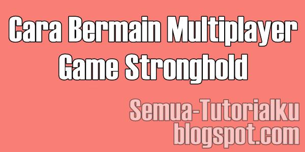 Cara Bermain Multiplayer Games Stronghold Crusader