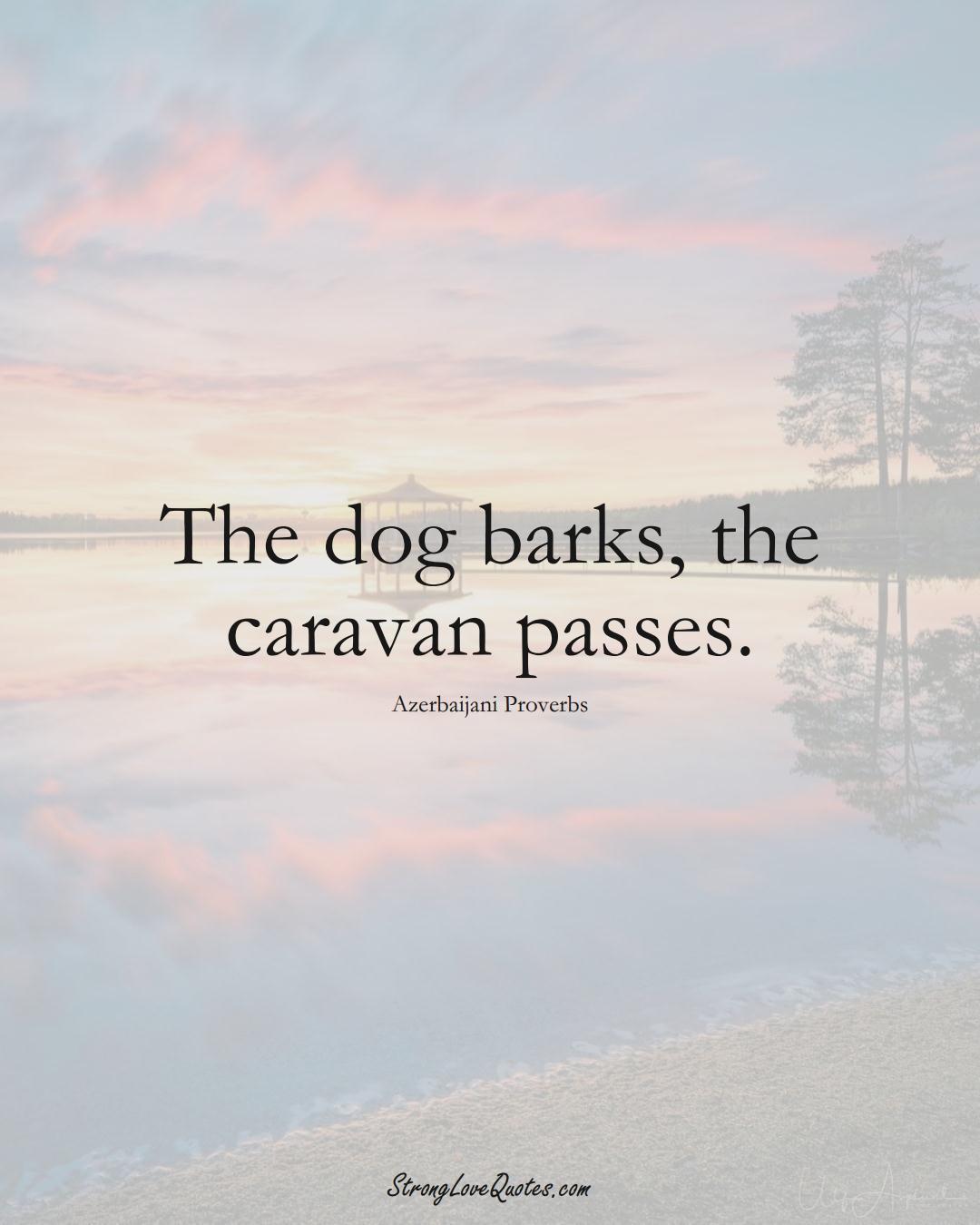 The dog barks, the caravan passes. (Azerbaijani Sayings);  #AsianSayings