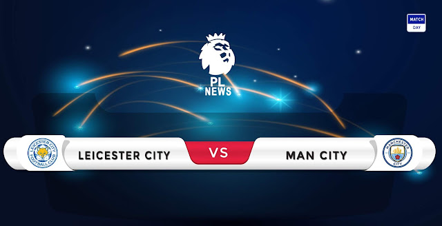 Leicester vs Manchester City Prediction & Match Preview