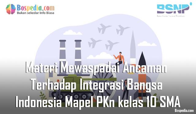Materi Mewaspadai Ancaman Terhadap Integrasi Bangsa Indonesia Mapel PKn kelas 10 SMA