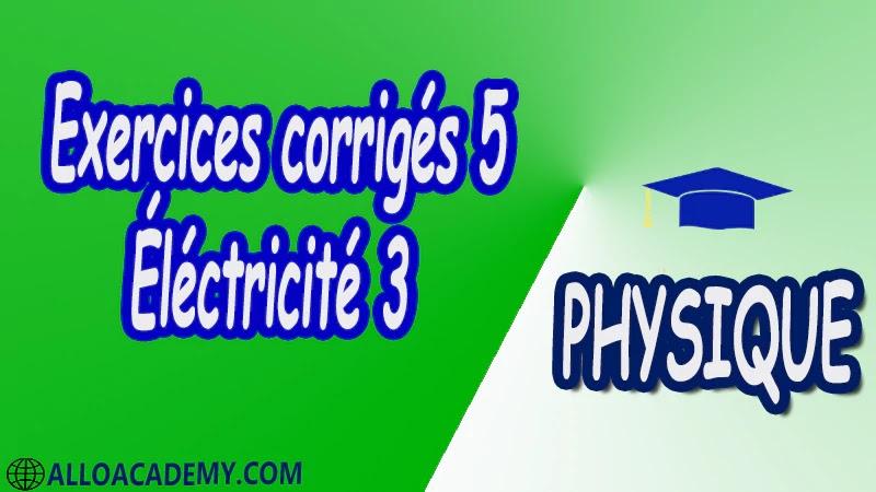 Exercices corrigés 5 Électricité 3 pdf Physique Électricité 3 Milieux diélectriques Milieux magnétiques Equations de Maxwell