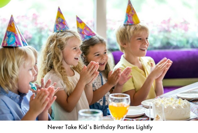 Never Take Kid's Birthday Parties Lightly