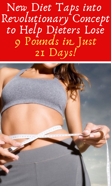 New Diet Taps into Revolutionary Concept to Help Dieters Lose 9 Pounds in Just 21 Days!