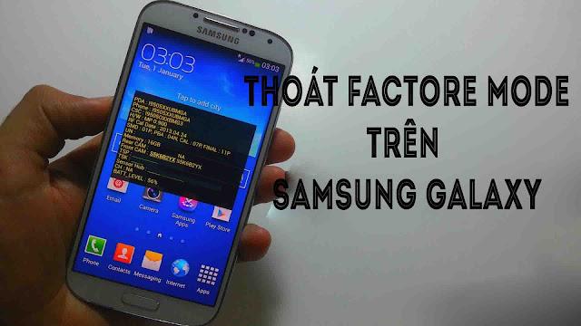 Hướng dẫn thoát Factory Mode trên các thiết bị Samsung Galaxy
