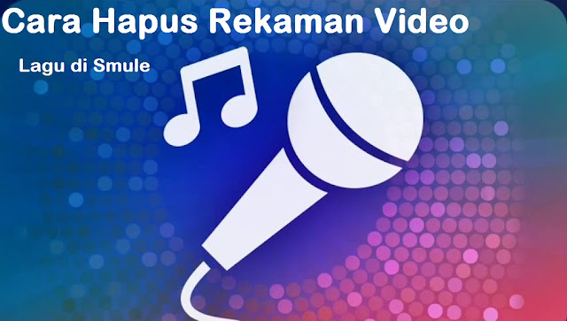 Cara Hapus Rekaman Video & Lagu di Smule