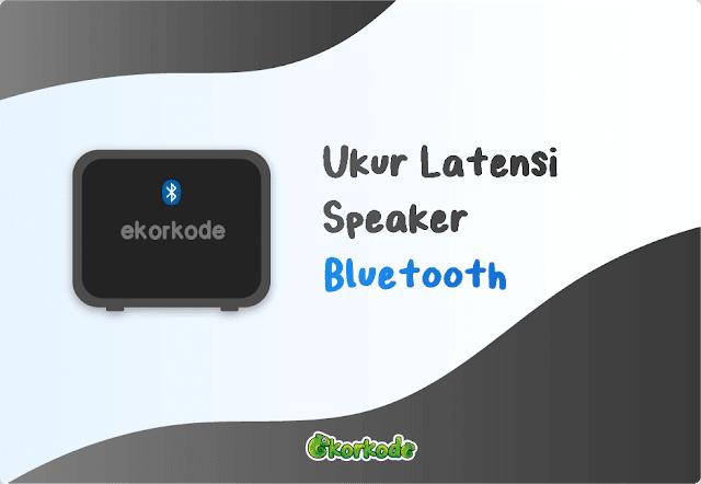 Cara Ukur Latensi Speaker Bluetooth