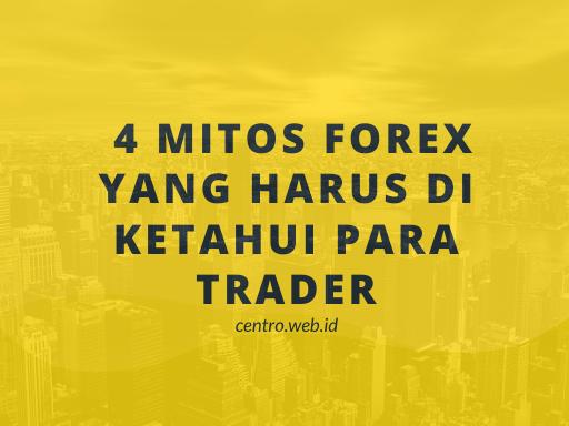 4 Mitos Forex Yang Harus Di Ketahui Para Trader