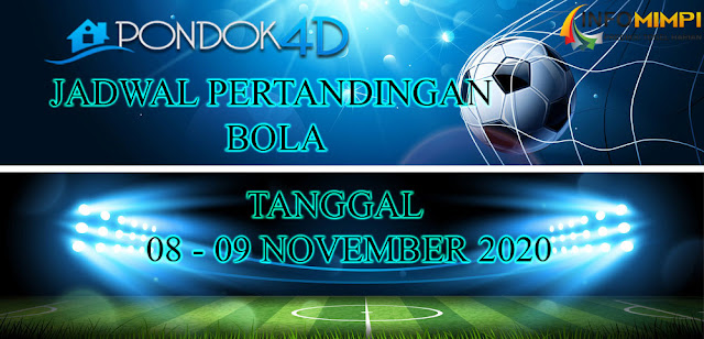 JADWAL PERTANDINGAN BOLA 08 – 09 NOVEMBER 2020