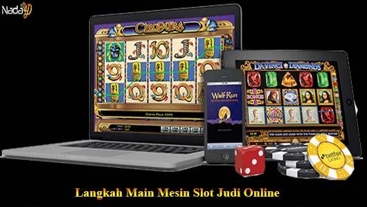 Langkah Main Mesin Slot Judi Online
