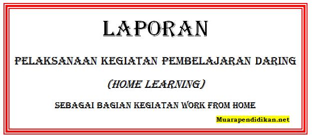 Berikut Contoh Laporan Kegiatan Pembelajaran Daring Guru Sebagai Bagian Kegiatan Work From Home Muara Pendidikan Net