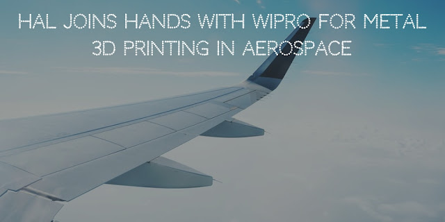 HAL Joins Hands With Wipro For Metal 3D Printing In Aerospace