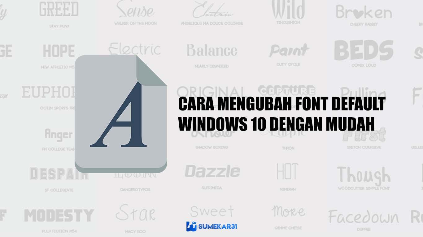 Trik Cara Mengubah Font Default di Windows 10