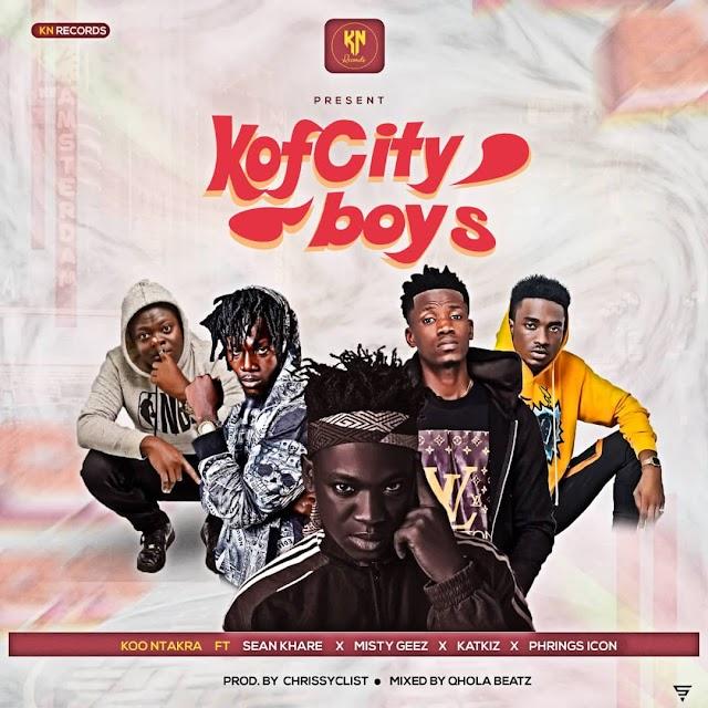 Koo Ntakra - Kofcity Boys Ft. Sean Khare x Misty Geez x Katkiz x Phrings Icon