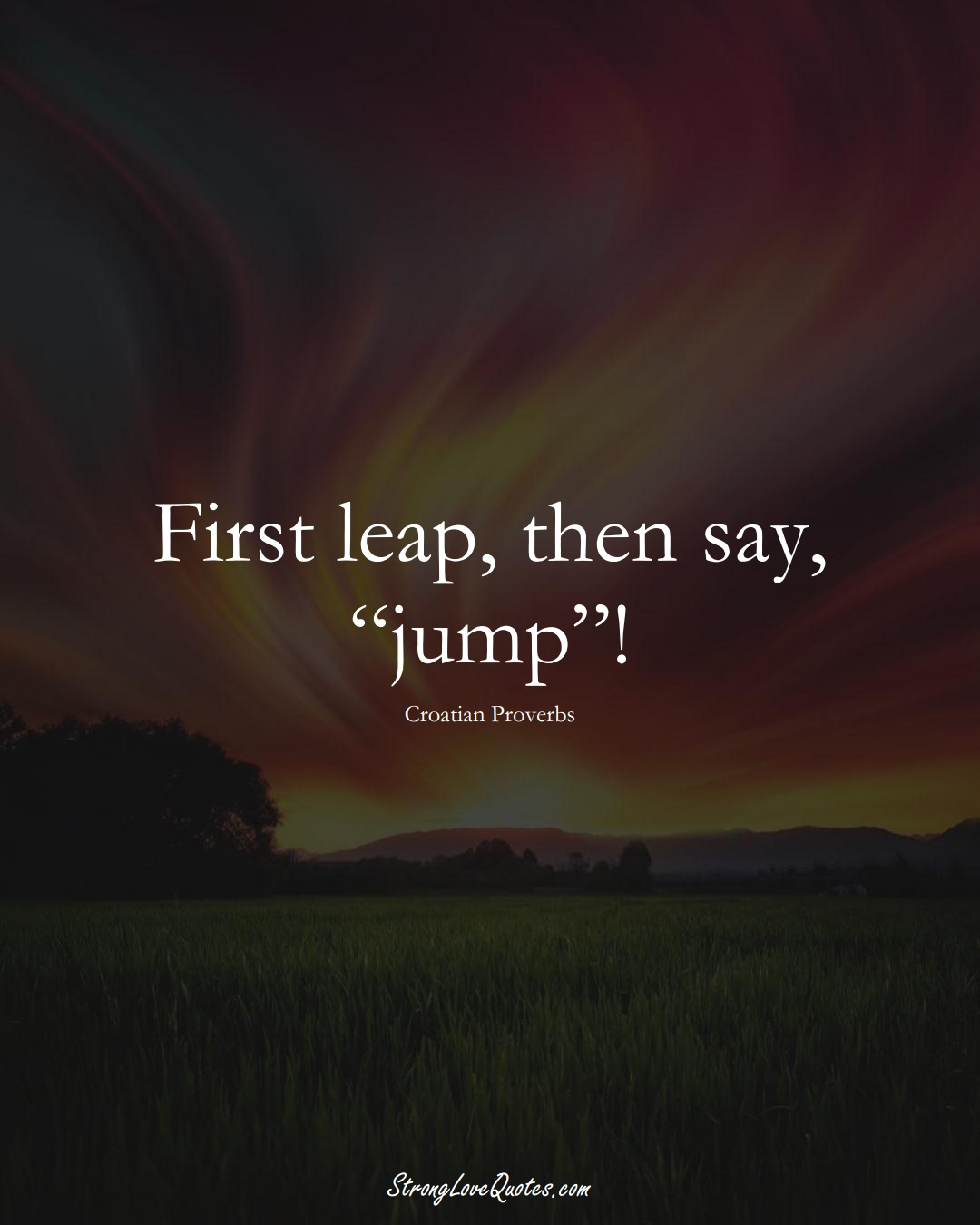 "First leap, then say, ""jump""! (Croatian Sayings);  #EuropeanSayings"