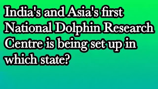 India's and Asia's first National Dolphin Research Centre is being set up in which state?