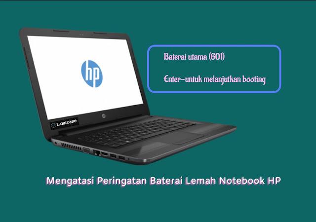 Mengatasi Peringatan Baterai Lemah Notebook HP 601