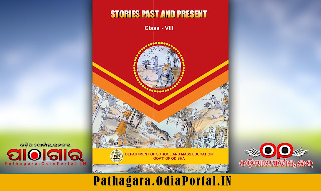 Read online or Download Stories Past and Present (English) (2017 New Edition)- Text Book of Class -8 (Astama), published in the year 2017 by Schools and Mass Education Department, Government of Odisha and prepared by English Language Teaching Institute, Odisha, Bhubaneswar and TE & SCERT Odisha or Teacher Education And State Council Of Educational Research & Training, Odisha.