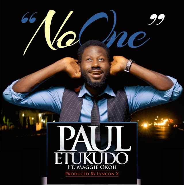 New Music: Paul Etukudo | No One | Feat. Maggie Okoh