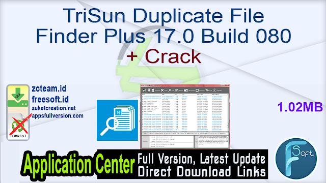 TriSun Duplicate File Finder Plus 17.0 Build 080 + Crack_ ZcTeam.id