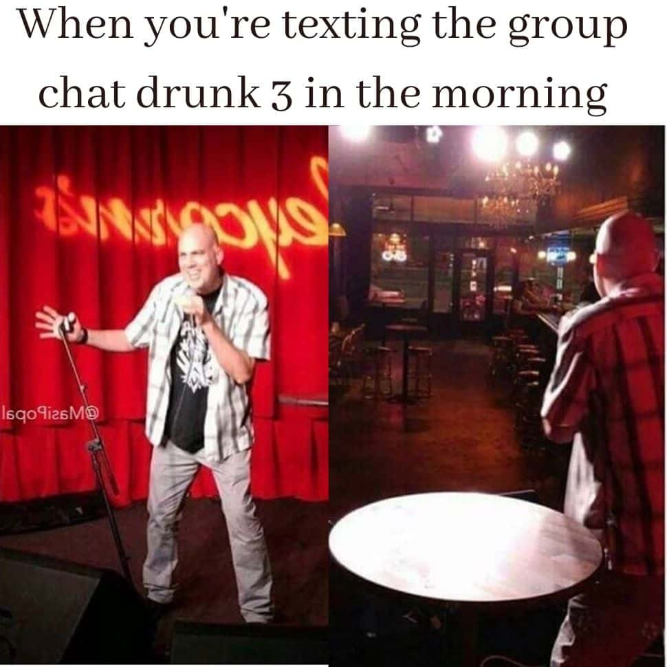 When-you're texting-the-group chat-drunk-3-in the-morning-as-your-sexiest-person-in-world-funniest-memes-of-all-time