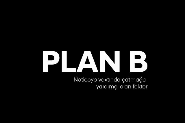 B planı - Nəticəyə zamanında çatmağa yardımçı olan faktor