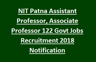 NIT Patna Assistant Professor, Associate Professor 122 Govt Jobs Recruitment 2018 Notification