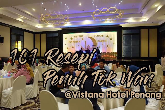 Berbuka Puasa Turun Menurun 101 Resipi Penuh Tradisi Tok Wan @Vistana Hotel Penang