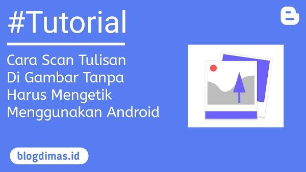 Cara Scan Tulisan Di Gambar Tanpa Harus Mengetik Menggunakan Android