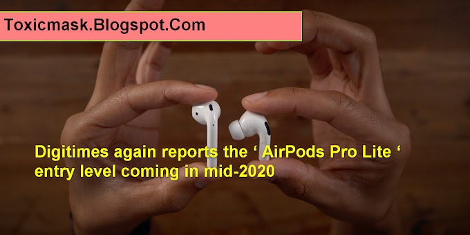 Digitimes again reports the ' AirPods Pro Lite ' entry level coming in mid-2020