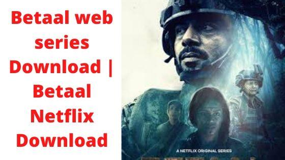 Betaal web series Download | Betaal Netflix Download