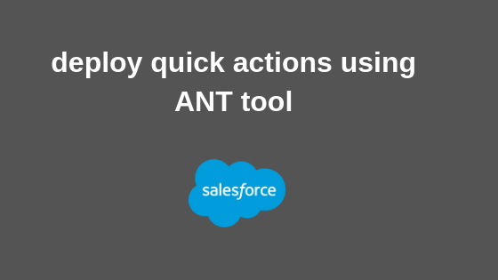 How to deploy quick actions using ANT tool - Salesforce Code