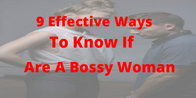 9 Effective Ways To Know If You Are A Bossy Woman