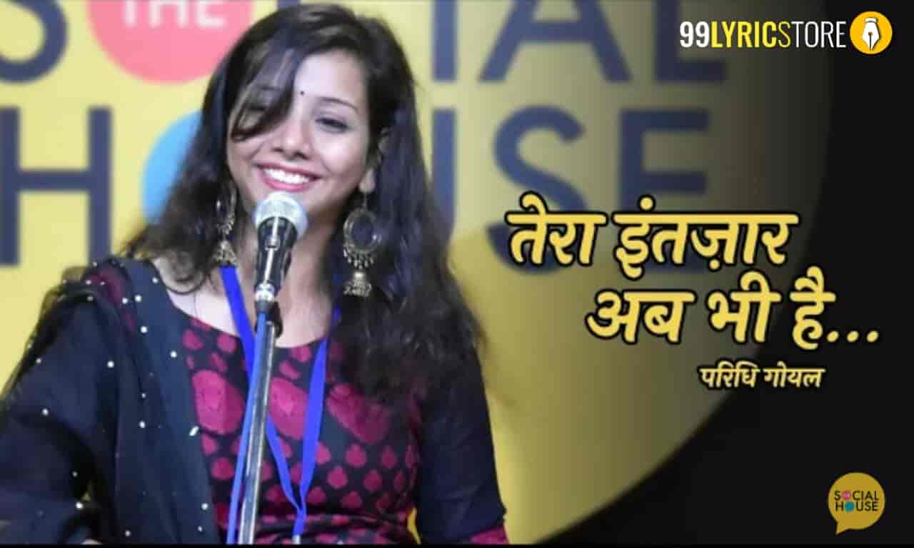 The beautiful poem 'Tera Intezaar Ab Bhi Hai' has written and performed by Paridhi Goel on the stage of The Social House.