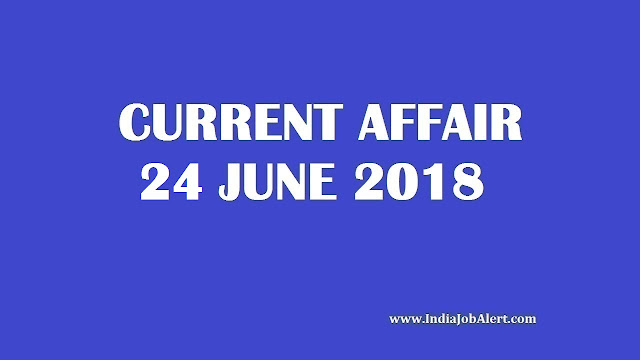Exam Power: 24 June 2018 Today Current Affairs