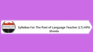 Syllabus For The Post of Language Teacher (LT)-HPU Shimla