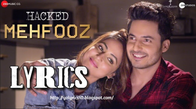 Mehfooz Lyrics - Hacked | Hina Khan | Vikram Bhatt | YoLyrics