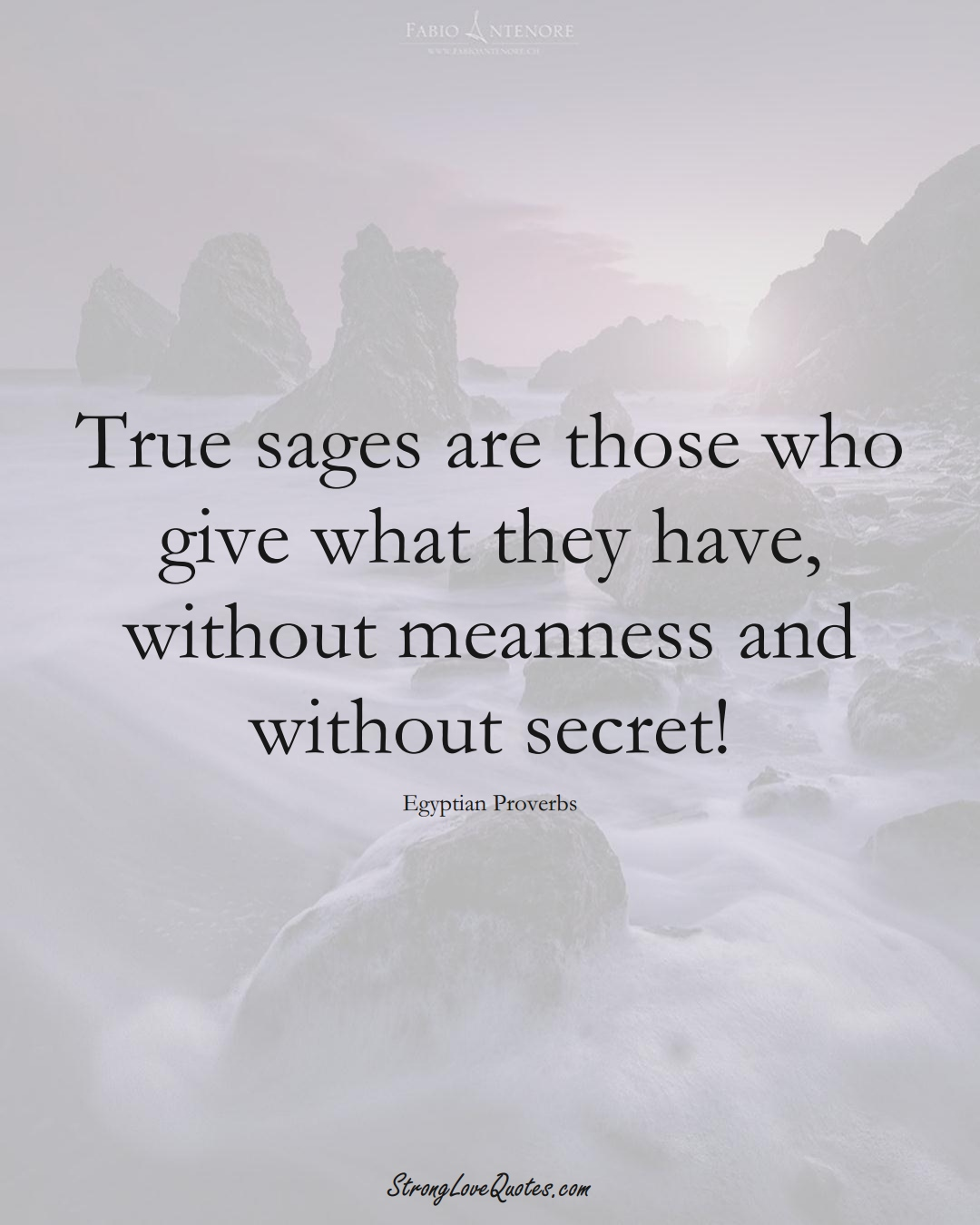 True sages are those who give what they have, without meanness and without secret! (Egyptian Sayings);  #MiddleEasternSayings