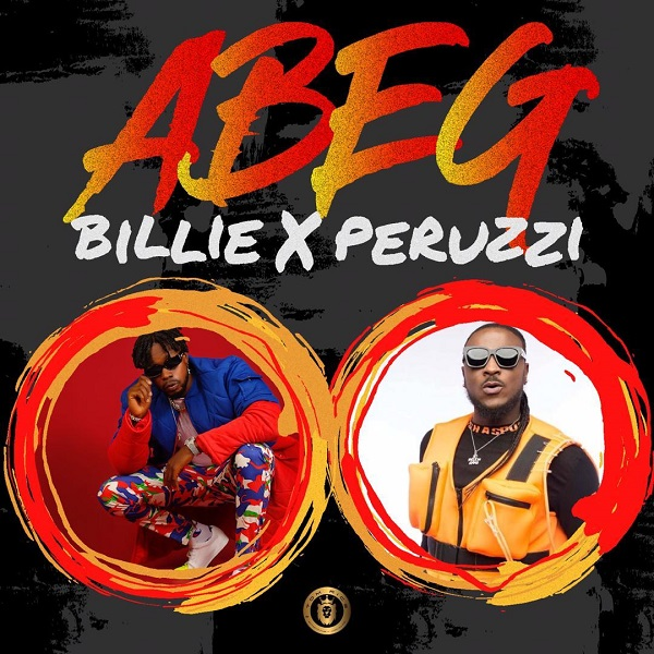 [ MUSIC ] Billie ft. Peruzzi – Abeg Abeg | MP3 DOWNLOAD