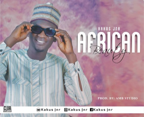 [Music] Kaku Jnr - African Beauty (prod. AMB studio) #Arewapublisize