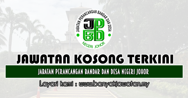Jawatan Kosong 2020 di Jabatan Perancang Bandar Dan Desa Negeri Johor