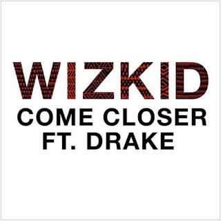 Wizikid Ft. Drake - COME CLOSER