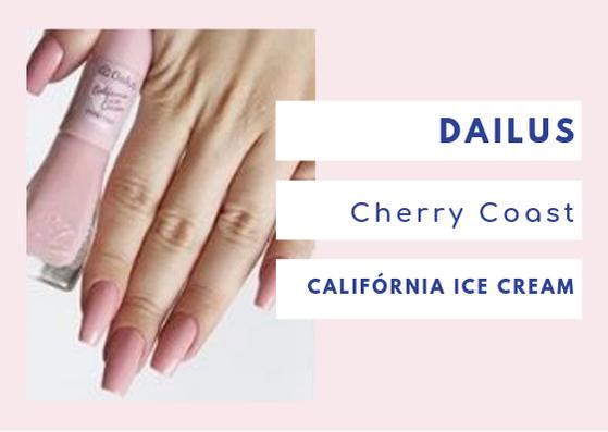 Dailus Califórnia Ice Cream Cherry Coast: Um cerejinha muito suave em tom pastel, rosado e delicado.