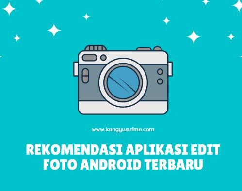 Rekomendasi Aplikasi Edit Foto Android Terbaru Ringan
