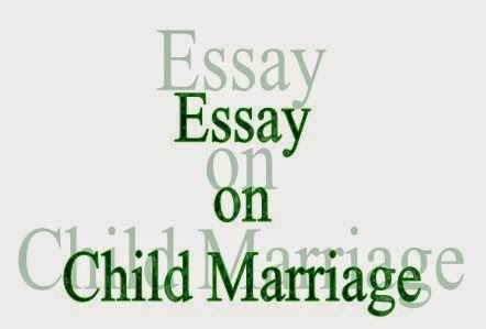 essay and letter writing short essay on child marriage in  many bad practices were prevalent in ancient of them had a bad practice of child marriage child marriage was an ancient practice in