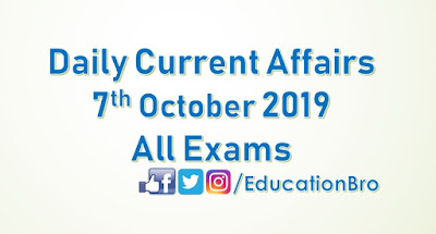 Daily Current Affairs 7th October 2019 For All Government Examinations