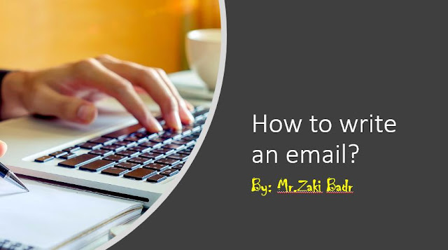 How to write a professional email by Mr.Zaki badr?