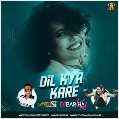 Dil Kya Kare Remix – DVJ Varun & DJ Barkha Kaul