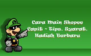 Cara Main Shopee Capit ~ Tips, Syarat, Hadiah Terbaru