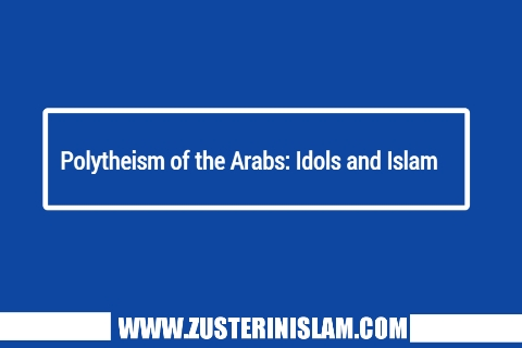 Polytheism of the Arabs: Idols and Islam