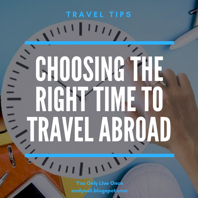 Travel Tips: Choosing the Right Time To Travel Abroad